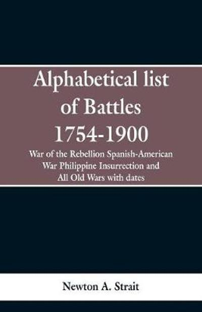 Alphabetical list of Battles 1754-1900 - Newton A Strait
