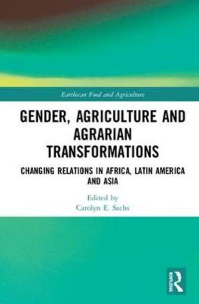 Gender, Agriculture and Agrarian Transformations - Carolyn E. Sachs