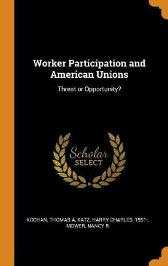 Worker Participation and American Unions - Thomas a Kochan Harry Charles Katz Nancy R Mower