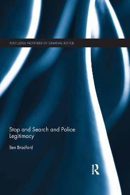 Stop and Search and Police Legitimacy - Ben Bradford