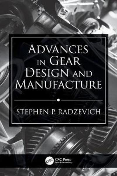 Advances in Gear Design and Manufacture - Stephen P. Radzevich