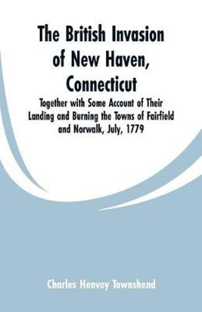 The British Invasion of New Haven, Connecticut - Charles Henvey Townshend
