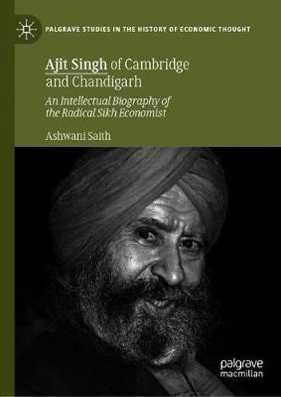 Ajit Singh of Cambridge and Chandigarh - Ashwani Saith