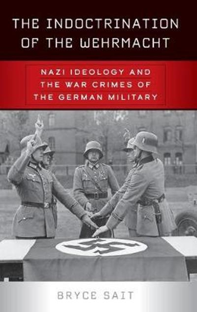 The Indoctrination of the Wehrmacht - Bryce Sait