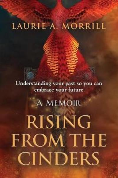 Rising From The Cinders - Laurie a Morrill