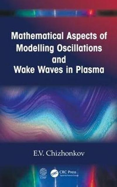 Mathematical Aspects of Modelling Oscillations and Wake Waves in Plasma - E.V. Chizhonkov