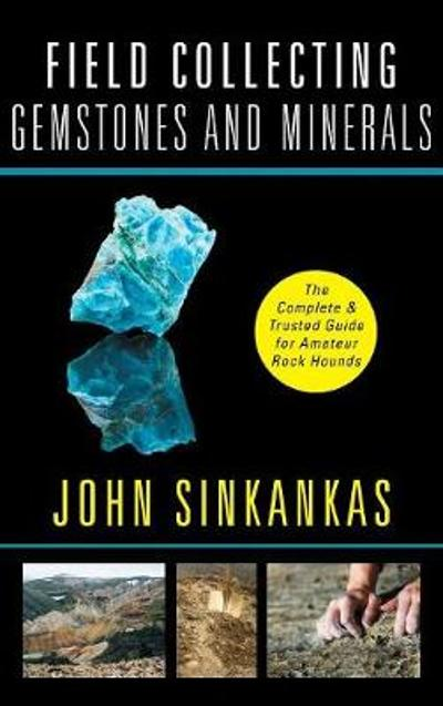 Field Collecting Gemstones and Minerals - John Sinkankas