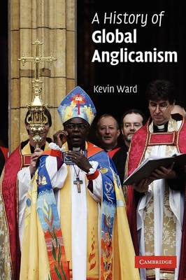 A History of Global Anglicanism - Ward, Mr. Kevin