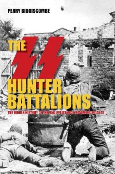 The SS Hunter Battalions - Prof Perry Biddiscombe
