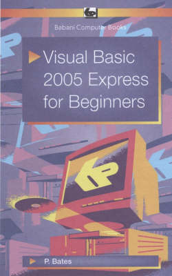 Visual Basic 2005 Express for Beginners - Peter Bates