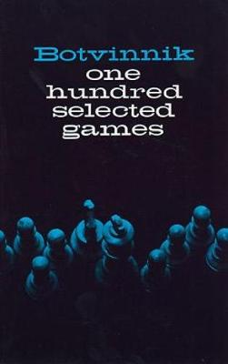 One Hundred Selected Games - M. M. Botvinnik