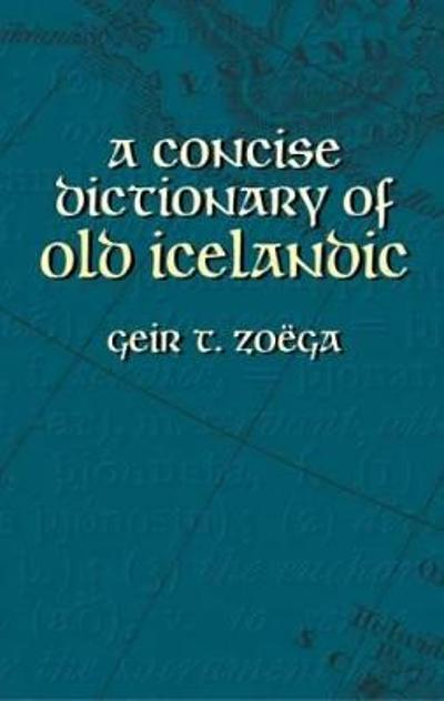 A Concise Dictionary of Old Icelandic - Geir T Zoega
