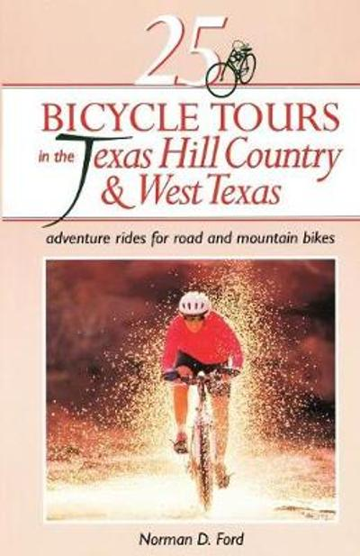 25 Bicycle Tours in the Texas Hill Country and West Texas - Norman D. Ford
