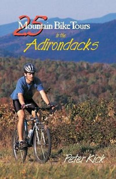 25 Mountain Bike Tours in the Adirondacks - Peter Kick
