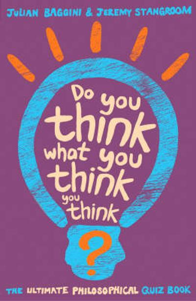 Do You Think What You Think You Think? - Jeremy Stangroom