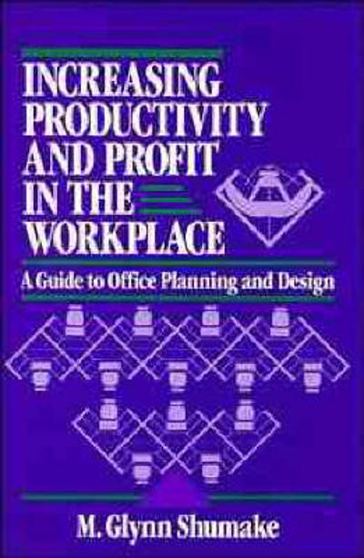 Increasing Productivity and Profit in the Workplace - M. Glynn Shumake