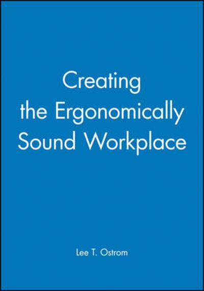 Creating the Ergonomically Sound Workplace - Lee T. Ostrom
