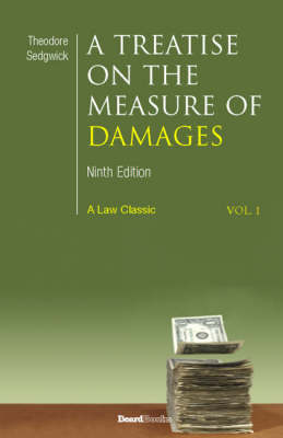 A Treatise on the Measure of Damages: or an Inquiry into the Principles Which Govern the Amount of Pecuniary Compensation Awarded by Courts of Justice - Theodore Sedgwick