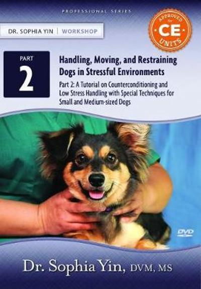 A Tutorial on Counterconditioning and Low Stress Handling with Special Techniques for Small and Medium-sized Dogs - Sophia Yin