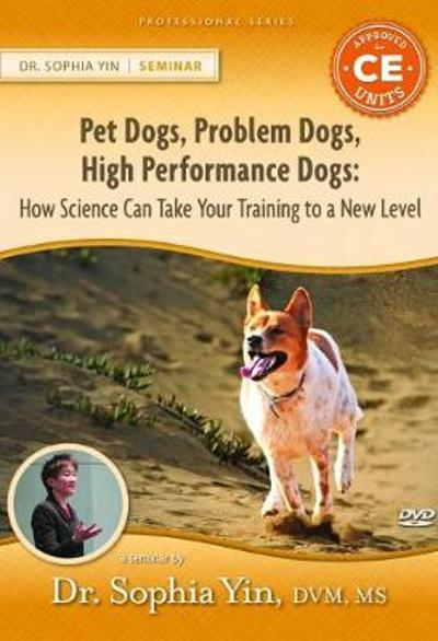 Pet Dogs, Problem Dogs, High Performance Dogs - Sophia Yin