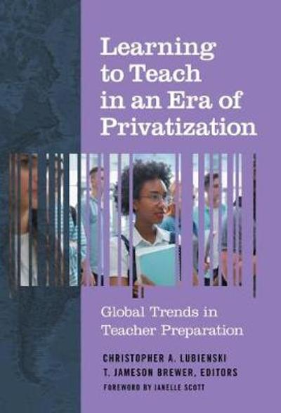 Learning to Teach in an Era of Privatization - Christopher A. Lubienski