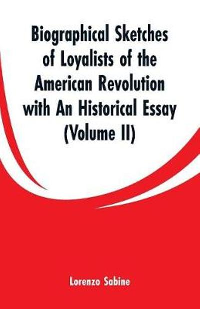 Biographical Sketches of Loyalists of the American Revolution with An Historical Essay - Lorenzo Sabine
