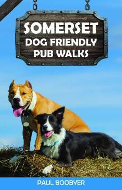 Somerset Dog Friendly Pub Walks - Paul Boobyer