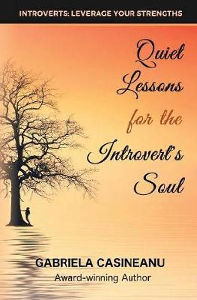 Quiet Lessons for the Introvert's Soul - Gabriela Casineanu