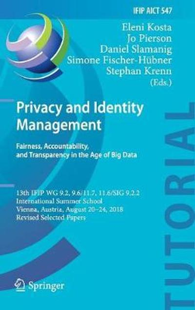 Privacy and Identity Management. Fairness, Accountability, and Transparency in the Age of Big Data - Eleni Kosta
