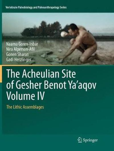 The Acheulian Site of Gesher Benot Ya'aqov Volume IV - Naama Goren-Inbar