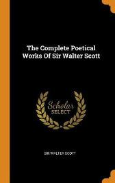 The Complete Poetical Works of Sir Walter Scott - Sir Walter Scott