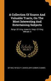 A Collection of Scarce and Valuable Tracts, on the Most Interesting and Entertaining Subjects - Sir Walter Scott Baron John Somers Somers