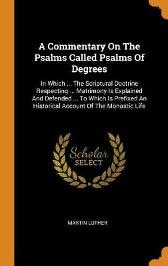 A Commentary on the Psalms Called Psalms of Degrees - Martin Luther