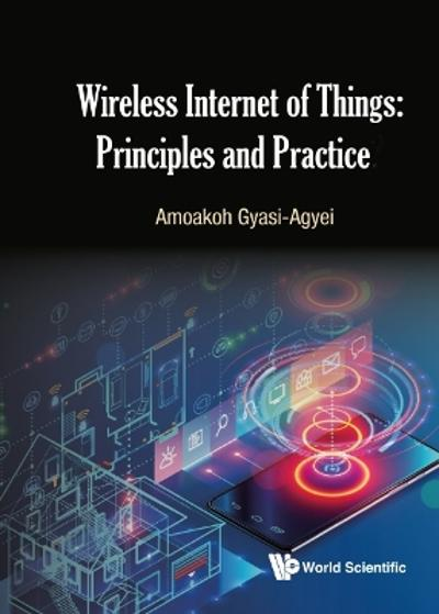 Wireless Internet Of Things: Principles And Practice - Amoakoh Gyasi-agyei