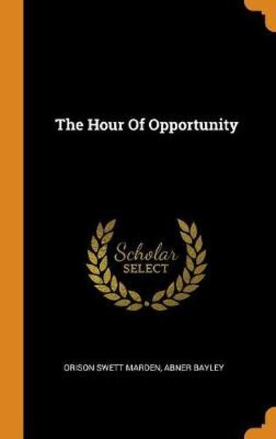 The Hour of Opportunity - Orison Swett Marden