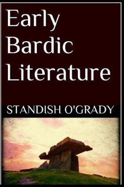 Early Bardic Literature - Standish O'Grady