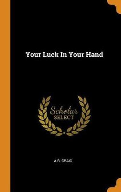 Your Luck in Your Hand - A R Craig