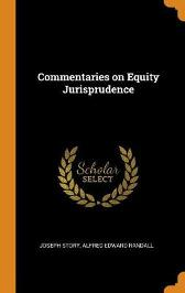 Commentaries on Equity Jurisprudence - Joseph Story Alfred Edward Randall