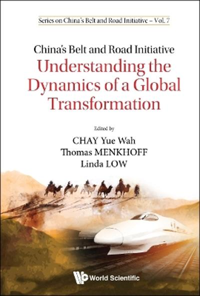 China's Belt And Road Initiative: Understanding The Dynamics Of A Global Transformation - Yue Wah Chay