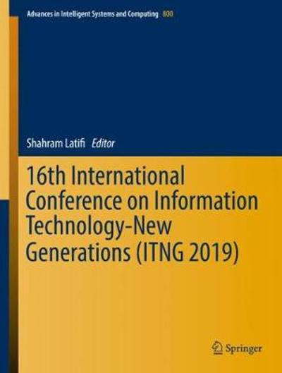 16th International Conference on Information Technology-New Generations (ITNG 2019) - Shahram Latifi