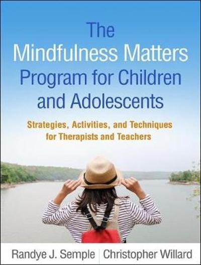 The Mindfulness Matters Program for Children and Adolescents - Randye J. Semple