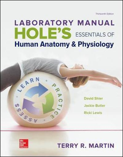 LABORATORY MANUAL FOR HOLES ESSENTIALS OF HUMAN ANATOMY & PHYSIOLOGY - Terry Martin