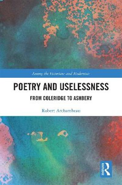 Poetry and Uselessness - Robert Archambeau