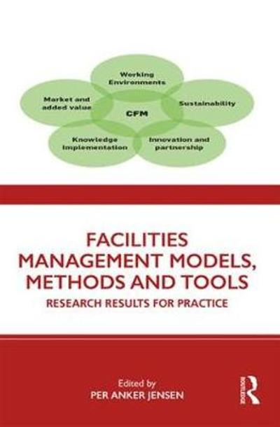 Facilities Management Models, Methods and Tools - Per Anker Jensen
