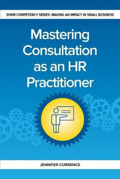 Mastering Consultation as an HR Practitioner - Jennifer Currence
