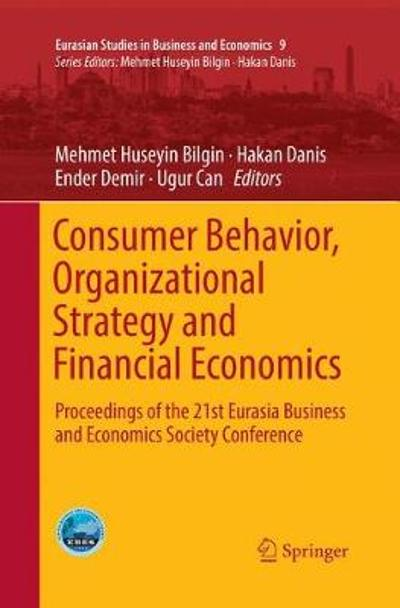Consumer Behavior, Organizational Strategy and Financial Economics - Mehmet Huseyin Bilgin