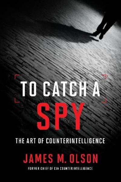 To Catch a Spy - James M. Olson