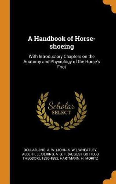 A Handbook of Horse-Shoeing - Jno a W Dollar