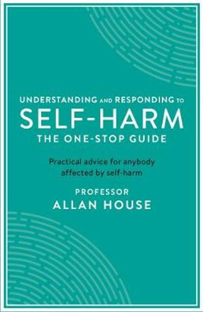 Understanding and Responding to Self-Harm - Allan House