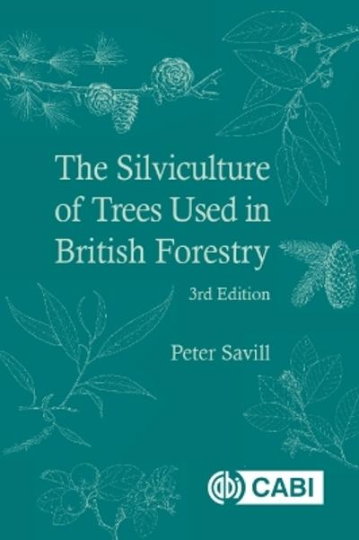 The Silviculture of Trees Used in British Forestry - Peter Savill